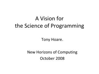 A Vision for the Science of Programming