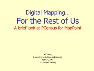 Digital Mapping…  For the Rest of Us A brief look at PCensus for MapPoint
