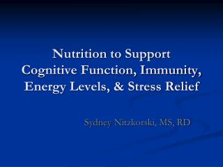 Nutrition to Support  Cognitive Function, Immunity, Energy Levels,  Stress Relief