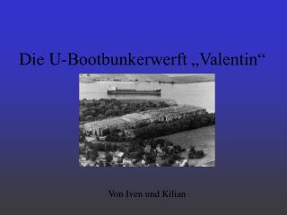 """Die U-Bootbunkerwerft """"Valentin"""""""