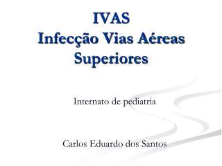 IVAS Infecção Vias Aéreas Superiores
