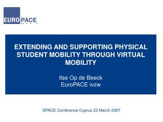 EXTENDING AND SUPPORTING PHYSICAL STUDENT MOBILITY THROUGH VIRTUAL MOBILITY Ilse Op de Beeck