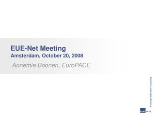 EUE-Net Meeting  Amsterdam, October 20, 2008