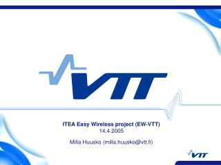 ITEA Easy Wireless project (EW-VTT) 14.4.2005