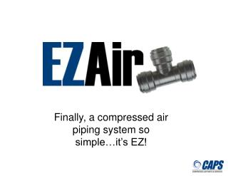 Finally, a compressed air piping system so simple…it's EZ!