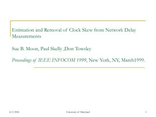 Estimation and Removal of Clock Skew from Network Delay Measurements  Sue B. Moon, Paul Skelly ,Don Towsley Proceedings