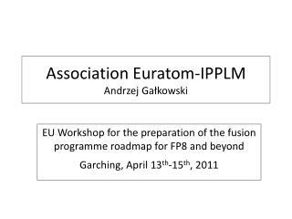 Association Euratom-IPPLM Andrzej Gałkowski