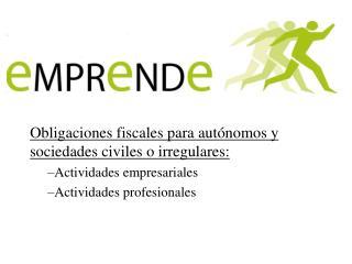 Obligaciones fiscales para autónomos y sociedades civiles o irregulares: Actividades empresariales