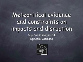 Meteoritical evidence and constraints on impacts and disruption