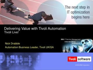 Delivering Value with Tivoli Automation  Tivoli Live!