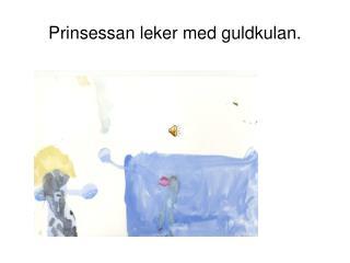 Prinsessan leker med guldkulan.