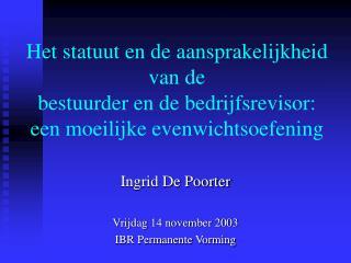 Ingrid De Poorter Vrijdag 14 november 2003 IBR Permanente Vorming