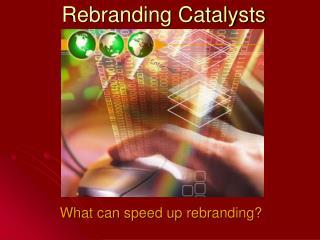 Rebranding Catalysts