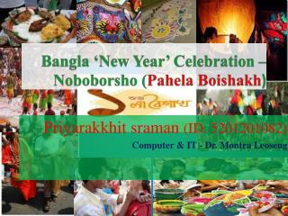 Bangla  'New Year' Celebration –  Noboborsho  ( Pahela Boishakh )