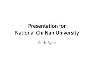 Presentation for  National Chi Nan University