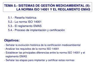 TEMA 5.- SISTEMAS DE GESTI N MEDIOAMBIENTAL II:               LA NORMA ISO 14001 Y EL REGLAMENTO EMAS