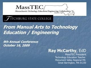 Ray McCarthy , EdD MassTEC President Technology Education Teacher  Monument Valley Regional MS
