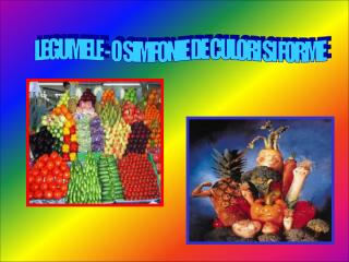 LEGUMELE - O SIMFONIE DE CULORI SI FORME