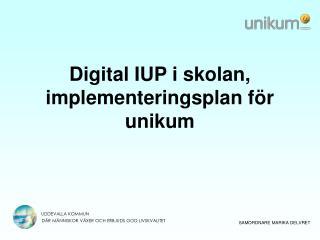 Digital IUP i skolan, implementeringsplan för unikum