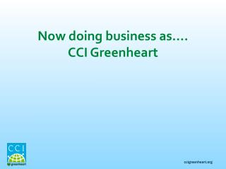 Now doing business as…. CCI Greenheart