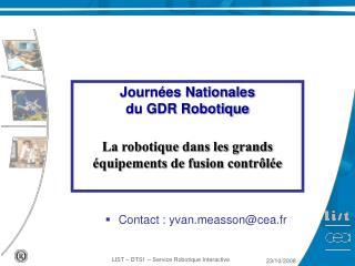 Journées Nationales du GDR Robotique La robotique dans les grands équipements de fusion contrôlée
