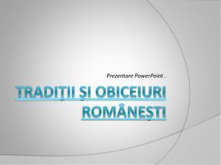 Tradiţii şi obiceiuri româneşti