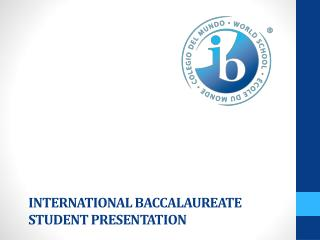 International Baccalaureate Student Presentation