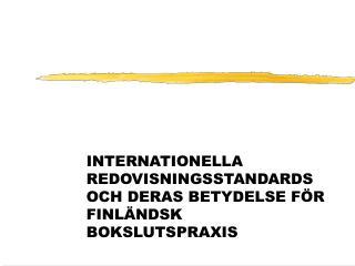 INTERNATIONELLA REDOVISNINGSSTANDARDS OCH DERAS BETYDELSE F�R FINL�NDSK BOKSLUTSPRAXIS