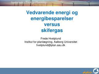 Vedvarende energi og energibesparelser  versus  skifergas