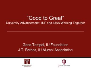 """""""Good to Great"""" University Advancement:  IUF and IUAA Working Together"""