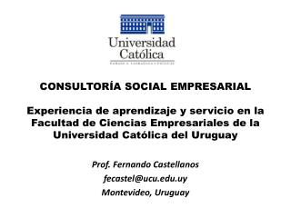 Prof. Fernando Castellanos fecastel@ucu.uy  Montevideo, Uruguay