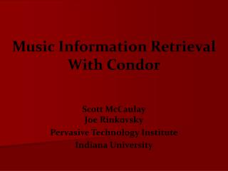 Scott McCaulay Joe Rinkovsky Pervasive Technology Institute Indiana University
