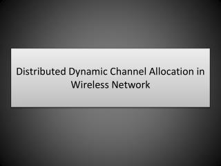 Distributed Dynamic Channel Allocation in Wireless Network