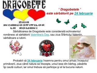 ' Dragobetele '  e ste  sărbătorit pe  24 februarie