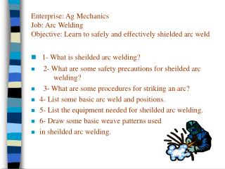 Enterprise: Ag Mechanics Job: Arc Welding Objective: Learn to safely and effectively shielded arc weld