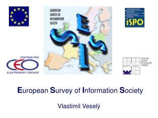 E uropean S urvey of I nformation S ociety Vlastimil Vesel�