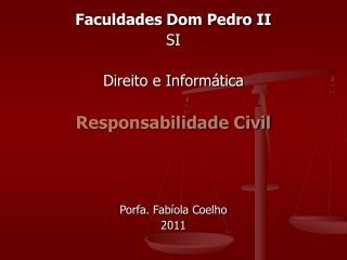 Faculdades Dom Pedro II SI Direito e Informática Responsabilidade Civil Porfa. Fabíola Coelho 2011