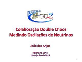 Colabora��o  Double  Chooz Medindo Oscila��es  de Neutrinos