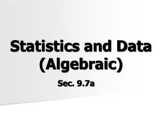 Statistics and Data (Algebraic)