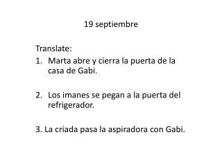 19  septiembre Translate: Marta  abre  y  cierra  la  puerta  de la casa de Gabi.