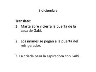8  diciembre Translate: Marta  abre  y  cierra  la  puerta  de la casa de Gabi.