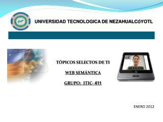 TÓPICOS SELECTOS DE TI WEB  SEMÁNTICA  GRUPO:  ITIC-  411