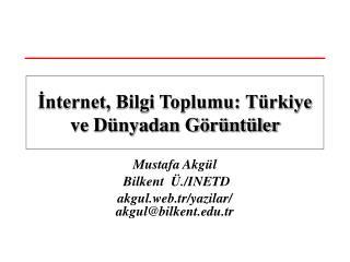 Mustafa Akgül  Bilkent  Ü./INETD akgul.web.tr/yazilar/   akgul@bilkent.tr