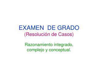 EXAMEN  DE GRADO  (Resolución de Casos)