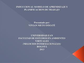 INDUCCION AL MODELO DE APRENDIZAJE Y PLANIFICACIION DE TRABAJO Presentado por: