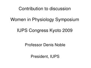 Contribution to discussion Women in Physiology Symposium IUPS Congress Kyoto 2009