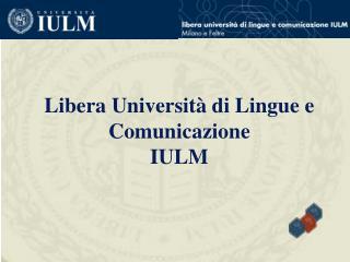 Libera Università di Lingue e Comunicazione  IULM