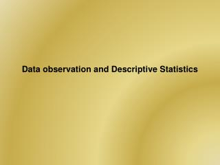 Data observation and Descriptive Statistics