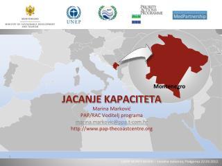 JACANJE KAPACITETA Marina Marković PAP/RAC Voditelj programa marina.markovic@ppa.t-com.hr