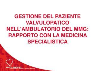 GESTIONE DEL PAZIENTE VALVULOPATICO  NELL'AMBULATORIO DEL MMG: